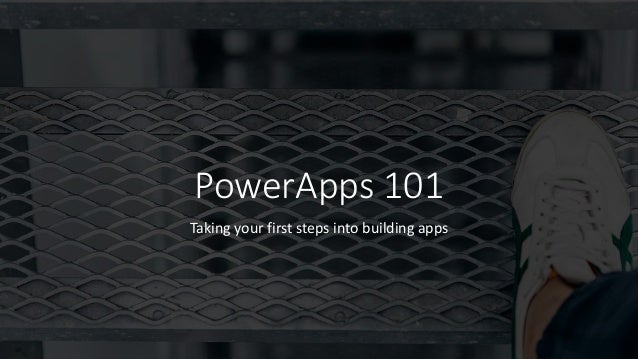 PowerApps 101 Taking your first steps into building apps