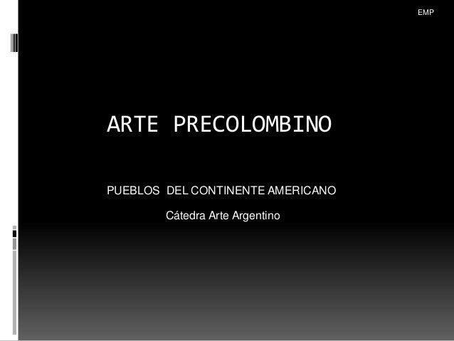 ARTE PRECOLOMBINO PUEBLOS DEL CONTINENTE AMERICANO Cátedra Arte Argentino EMP