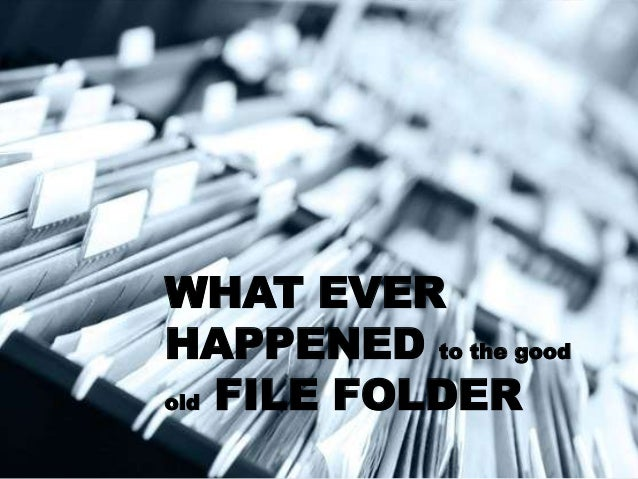 WHAT EVER HAPPENED to the good old FILE FOLDER