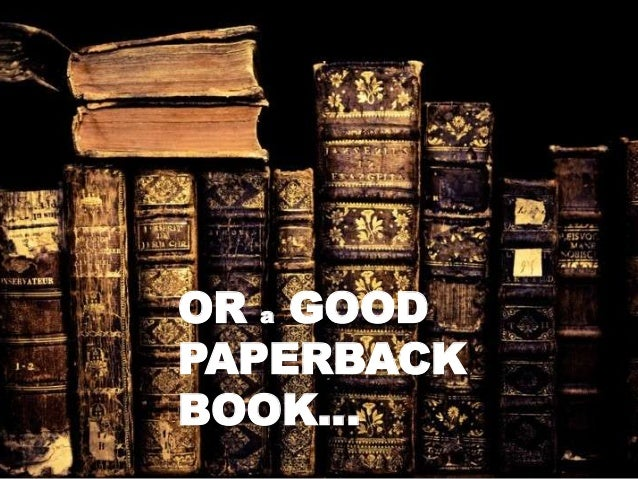 OR a GOOD PAPERBACK BOOK…