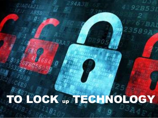 TO LOCK up TECHNOLOGY