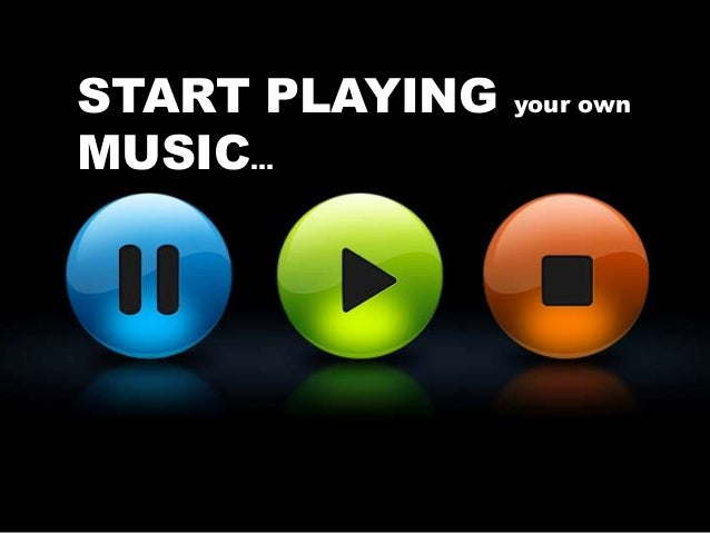 START PLAYING your own MUSIC…