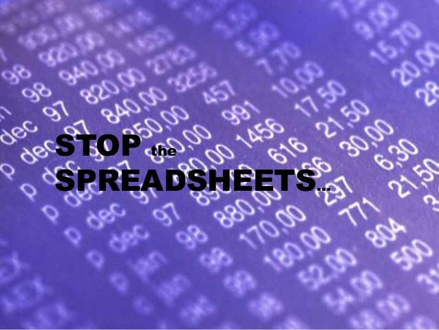 STOP the SPREADSHEETS…