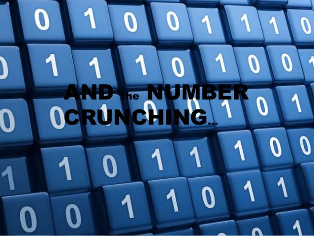 AND the NUMBER CRUNCHING…