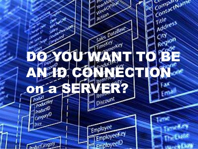 DO YOU WANT TO BE AN ID CONNECTION on a SERVER?