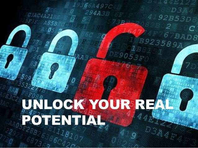 UNLOCK YOUR REAL POTENTIAL