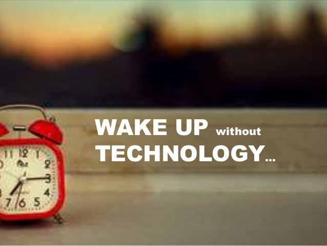 WAKE UP without TECHNOLOGY…