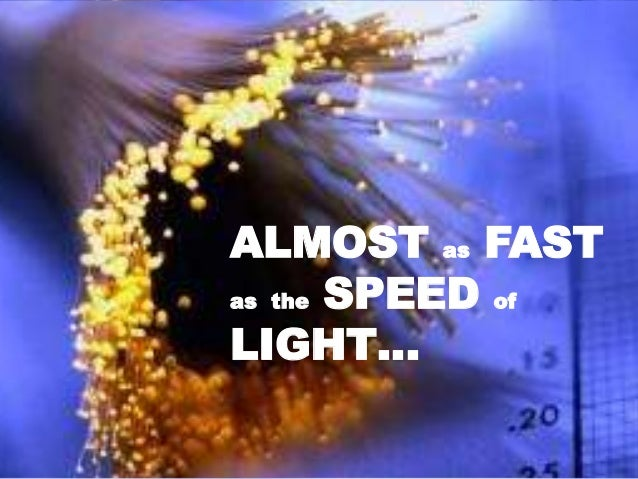 ALMOST as FAST as the SPEED of LIGHT…
