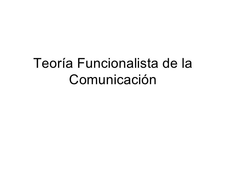 Teor ía Funcionalista de la Comunicación