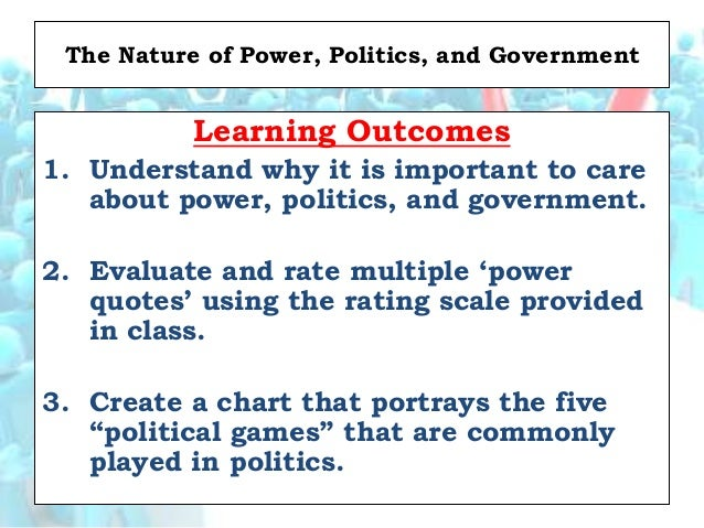 Focus Question: Nature of Power, Politics, and Government