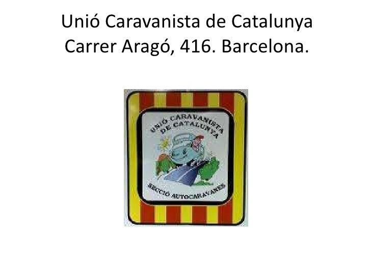 Unió Caravanista de CatalunyaCarrer Aragó, 416. Barcelona.