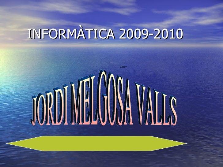 INFORMÀTICA 2009-2010 JORDI MELGOSA VALLS