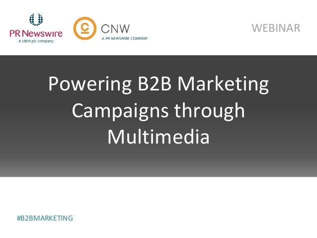 Powering B2B Marketing Campaigns through Multimedia WEBINAR #B2BMARKETING