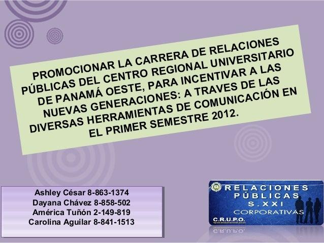 PROMOCIONAR LA CARRERA DE RELACIONESPÚBLICAS DEL CENTRO REGIONAL UNIVERSITARIODE PANAMÁ OESTE, PARA INCENTIVAR A LASNUEVAS...