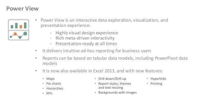 • Power View is an interactive data exploration, visualization, and presentation experience: - Highly visual design experi...