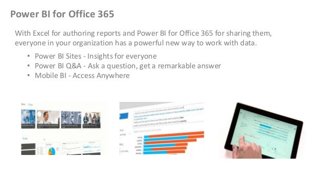 Power BI for Office 365 With Excel for authoring reports and Power BI for Office 365 for sharing them, everyone in your or...