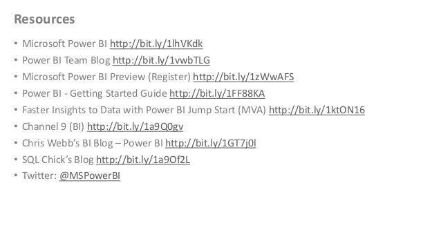 Resources • Microsoft Power BI http://bit.ly/1lhVKdk • Power BI Team Blog http://bit.ly/1vwbTLG • Microsoft Power BI Previ...