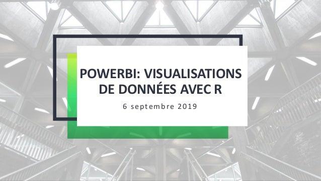 POWERBI: VISUALISATIONS DE DONNÉES AVEC R 6 septembre 2019