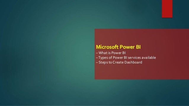 Microsoft Power BI –What is Power BI –Types of Power BI services available – Steps to Create Dashboard
