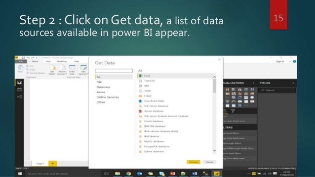 Step 2 : Click on Get data, a list of data sources available in power BI appear. 15