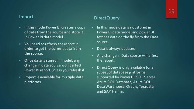 Import  In this mode Power BI creates a copy of data from the source and store it in Power BI data model.  You need to r...