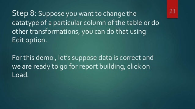 Step 8: Suppose you want to change the datatype of a particular column of the table or do other transformations, you can d...