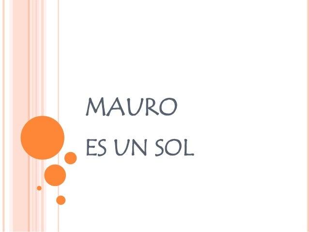 MAURO ES UN SOL