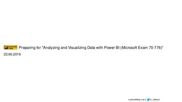 """martinraffeiner.com │ m_raffeiner 22.06.2019 Preparing for """"Analyzing and Visualizing Data with Power BI (Microsoft Exam 7..."""