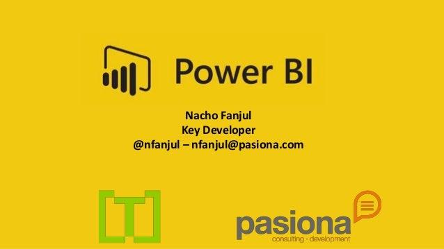 Nacho Fanjul Key Developer @nfanjul – nfanjul@pasiona.com