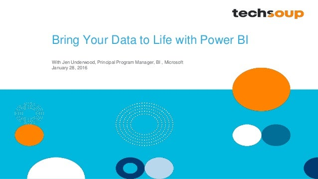 Bring Your Data to Life with Power BI With Jen Underwood, Principal Program Manager, BI , Microsoft January 28, 2016
