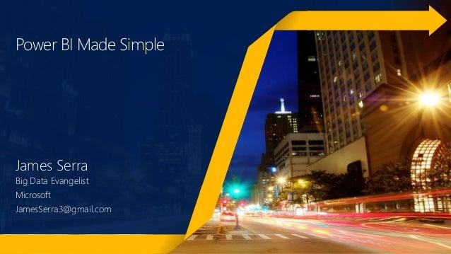 Power BI Made Simple James Serra Big Data Evangelist Microsoft JamesSerra3@gmail.com