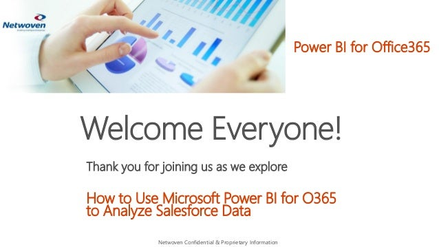 Welcome Everyone! Thank you for joining us as we explore How to Use Microsoft Power BI for O365 to Analyze Salesforce Data...