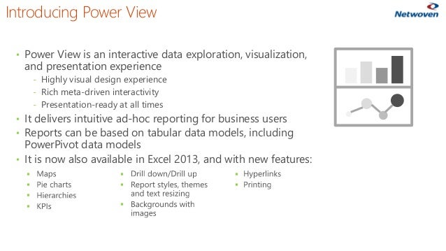 Introducing Power View • Power View is an interactive data exploration, visualization, and presentation experience ‐ Highl...