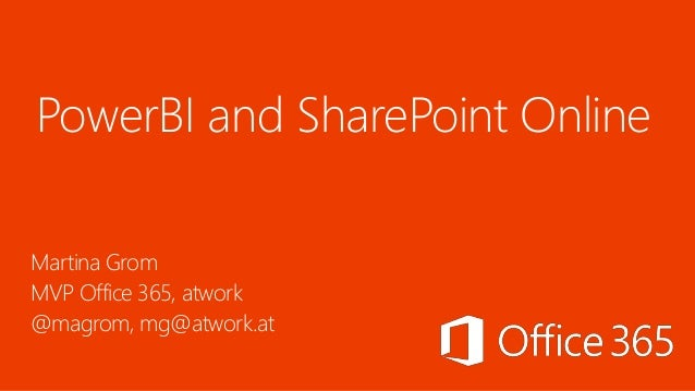 PowerBI and SharePoint Online Martina Grom MVP Office 365, atwork @magrom, mg@atwork.at