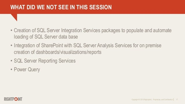 Copyright © 2013 Rightpoint   Proprietary and Confidential 17 WHAT DID WE NOT SEE IN THIS SESSION • Creation of SQL Server...
