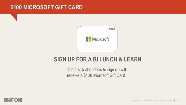 Copyright © 2013 Rightpoint   Proprietary and Confidential 19 $100 MICROSOFT GIFT CARD The first 5 attendees to sign up wi...