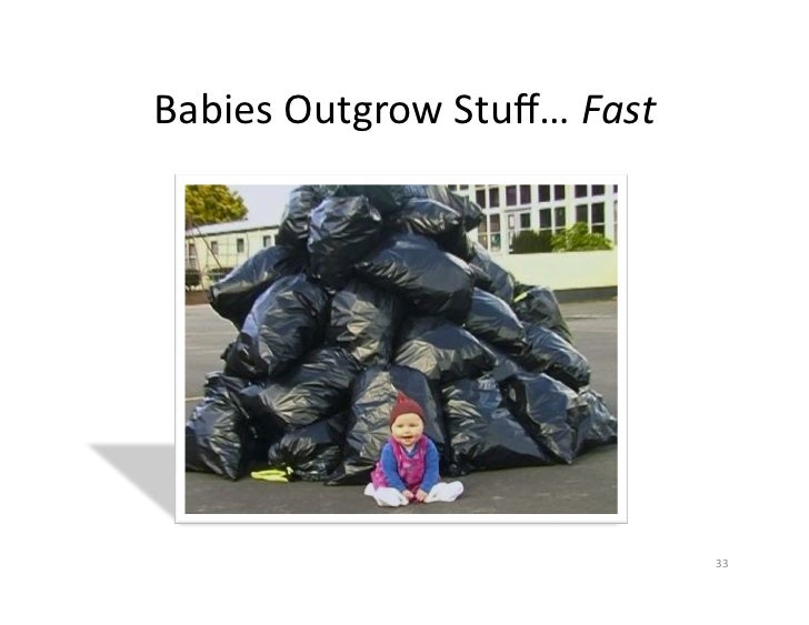 Babies	  Outgrow	  Stuff…	  Fast	                                           33