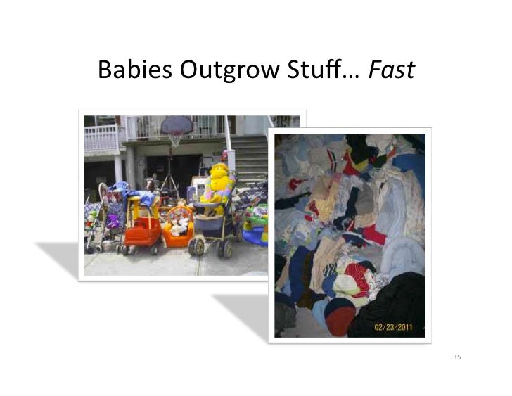 Babies	  Outgrow	  Stuff…	  Fast	                                           35