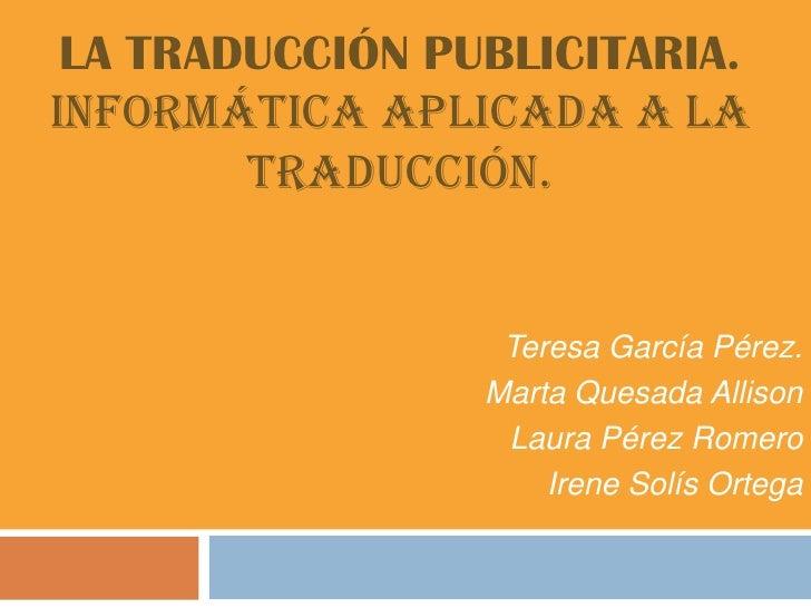 LA TRADUCCIÓN PUBLICITARIA.Informática Aplicada a la        Traducción.                  Teresa García Pérez.             ...