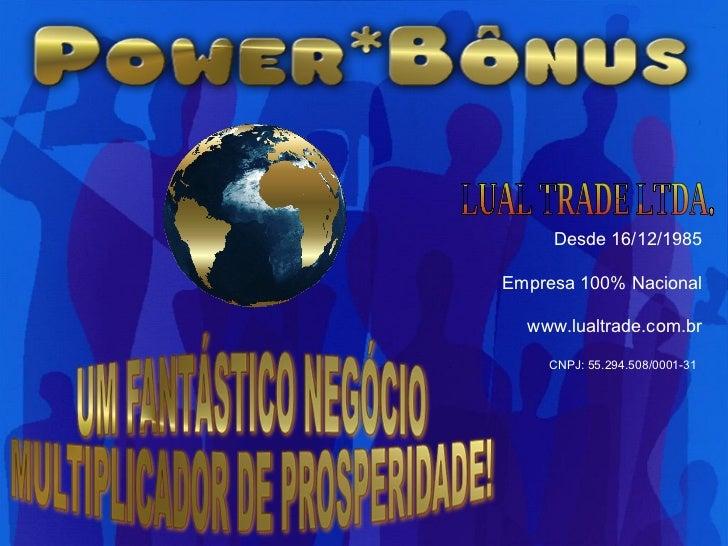 LUAL TRADE LTDA. Desde 16/12/1985 Empresa 100% Nacional www.lualtrade.com.br CNPJ: 55.294.508/0001-31