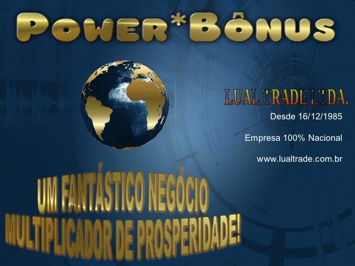 LUAL TRADE LTDA. Desde 16/12/1985 Empresa 100% Nacional www.lualtrade.com.br