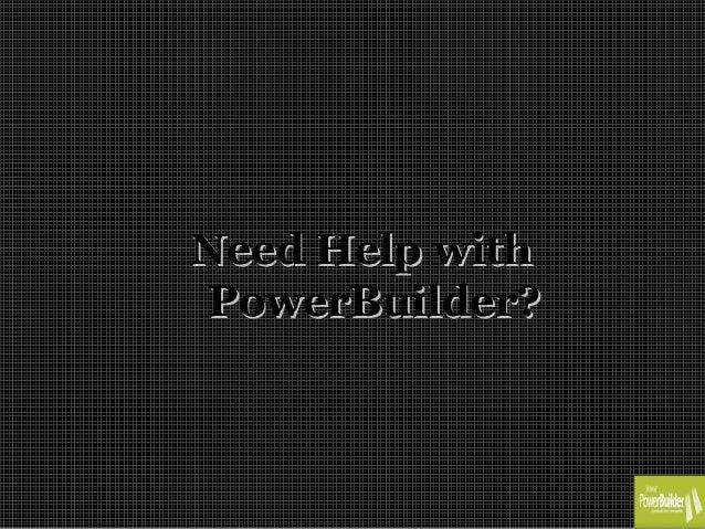 Need Help withNeed Help with PowerBuilder?PowerBuilder?