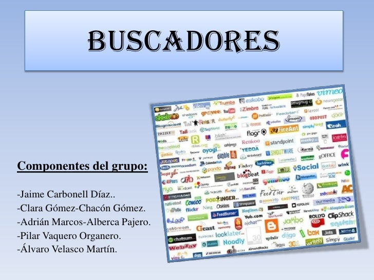 BUsCADORESComponentes del grupo:-Jaime Carbonell Díaz..-Clara Gómez-Chacón Gómez.-Adrián Marcos-Alberca Pajero.-Pilar Vaqu...