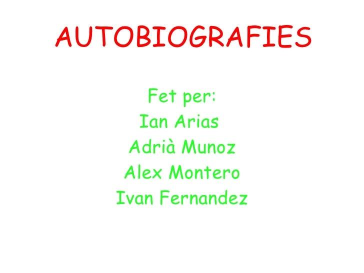 AUTOBIOGRAFIES Fet per: Ian Arias  Adrià Munoz Alex Montero Ivan Fernandez