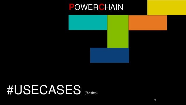 9 POWERCHAIN #USECASES (Basics)