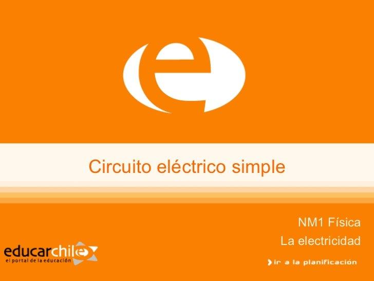 Circuito eléctrico simple                           NM1 Física                        La electricidad