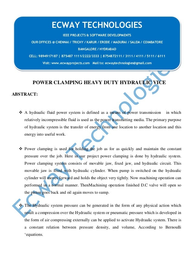 POWER CLAMPING HEAVY DUTY HYDRAULIC VICE ABSTRACT:  A hydraulic fluid power system is defined as a means of power transmi...