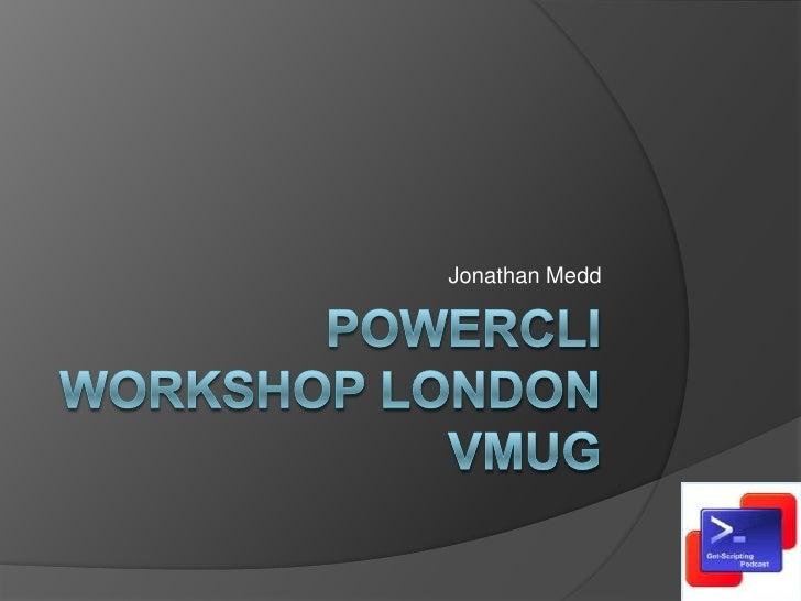 PowerCLI Workshop London VMUG<br />Jonathan Medd<br />