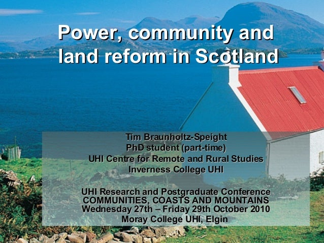 Power, community andPower, community and land reform in Scotlandland reform in Scotland Tim Braunholtz-SpeightTim Braunhol...
