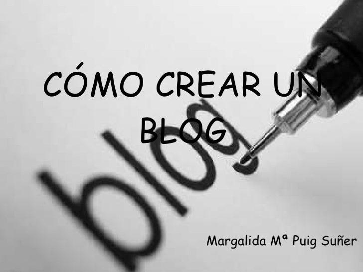 CÓMO CREAR UN BLOG Margalida Mª Puig Suñer